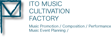 ITO MUSIC CULTIVATION FACTORY Music Promotion / Composition / Performance / Music Event Planning
